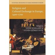 Cultural Exchange in Early Modern Europe: Religion and Cultural Exchange in Europe, 1400-1700 Volume 1 by Heinz Schilling