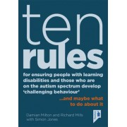 10 Rules for Ensuring People with Learning Disabilities and Those Who are on the Autism Spectrum Develop 'Challenging Behaviour' by Damian Milton