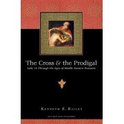 The Cross & the Prodigal by Kenneth E Bailey