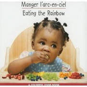 Manger L'Arc-En-Ciel/Eating The Rainbow by Star Bright Books