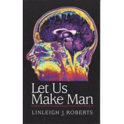 Let Us Make Man by Linleigh J. Roberts