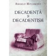 Decadenţă şi decadentism în contextul modernităţii româneşti şi europene.