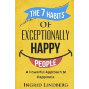 The 7 Habits of Exceptionally Happy People by Ingrid Lindberg