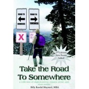 Take the Road to Somewhere: a Collection of Original Poems, Essays, Prose, and Short Stories by MBA Maynard