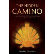 The Hidden Camino: A Spiritual Journey Into the Heart of the Pilgrimage, Where Nothing Is as It First Seems