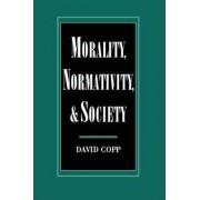 Morality, Normativity, and Society by David Copp