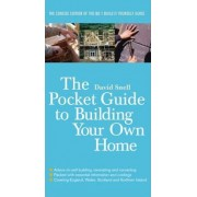 The Pocket Guide to Building Your Own Home by David Snell