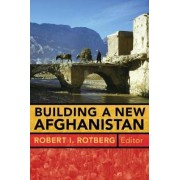 Building a New Afghanistan by Robert I. Rotberg
