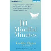 10 Mindful Minutes: Giving Our Children--And Ourselves--The Social and Emotional Skills to Reduce Stress and Anxiety for Healthier, Happie