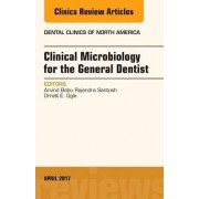 Clinical Microbiology for the General Dentist, an Issue of Dental Clinics of North America by Arvind Babu Rajendra Santosh