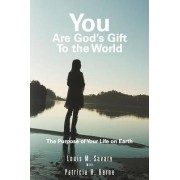 You Are God's Gift to the World by Louis M Savary