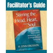Stirring the Head, Heart, and Soul: Facilitator's Guide by H Lynn Erickson