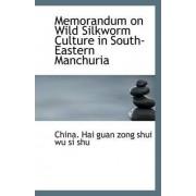 Memorandum on Wild Silkworm Culture in South-Eastern Manchuria by China Hai Guan Zong Shui Wu Si Shu