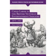 Child Labor in the British Victorian Entertainment Industry: 1875 1914