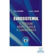 Eurosistemul o tensiune arhitecturala a convergentei - Radu Golban Grigore Silasi