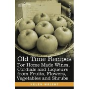 Old Time Recipes for Home Made Wines, Cordials and Liqueurs from Fruits, Flowers, Vegetables and Shrubs by Dr Helen Wright