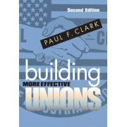 Building More Effective Unions by Paul F. Clark