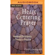 The Heart of Centering Prayer by Rev Cynthia Bourgeault