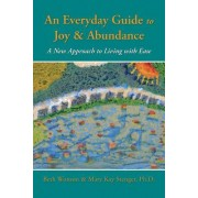 An Everyday Guide to Joy & Abundance: A New Approach to Living with Ease