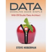 Data Modeling Made Simple with ER/Studio Data Architect by Steve Hoberman