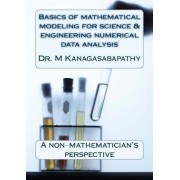 Basics of Mathematical Modeling for Science & Engineering Numerical Data Analysis by Dr M Kanagasabapathy
