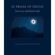 In Praise of Defeat: Poems of Abdellatif Laabi