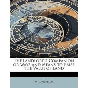 The Landlord's Companion or Ways and Means to Raise the Value of Land by William Allen