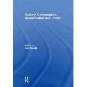 Cultural Consumption, Classification and Power by Alan Warde