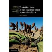 Transition from Illegal Regimes Under International Law by Ya