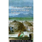 The Natural World of the California Indians by Robert F. Heizer