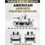 American Armored Fighting Vehicles by George R. Bradford