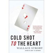 Cold Shot to the Heart by Wallace Stroby