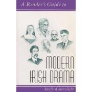A Reader's Guide to Modern Irish Drama by Sanford Sternlicht