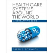 Health Care Systems Around the World by Sarah E. Boslaugh