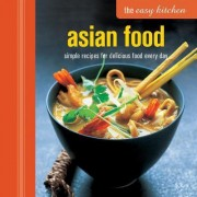 The Easy Kitchen: Asian Food by Ryland Peters & Small