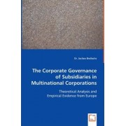The Corporate Governance of Subsidiaries in Multinational Corporations by Jochen Brellochs