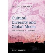 Cultural Diversity and Global Media by Eugenia Siapera