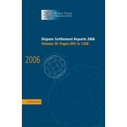 Dispute Settlement Reports 2006: Volume 3, Pages 845-1248 2006: Pages 845-1248 v. 3 by World Trade Organization