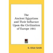 The Ancient Egyptians and Their Influence Upon the Civilization of Europe 1911 by Professor G Elliot Smith
