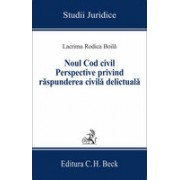 Noul Cod civil. Perspective privind raspunderea civila delictuala