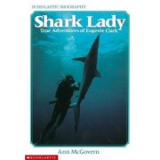 Shark Lady: True Adventures of Eugenie Clark by Ann McGovern