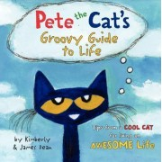 Pete the Cat's Groovy Guide to Life by James Dean