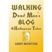 Walking Dead Man's Blog & Halloween Tales by Gary L Morton