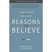 Reasons to Believe: Thoughtful Responses to Life S Tough Questions