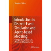 Introduction to Discrete Event Simulation and Agent-Based Modeling by Theodore T. Allen