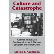 Culture and Catastrophe by Steven E. Aschheim