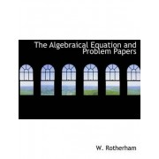 The Algebraical Equation and Problem Papers by W Rotherham