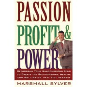 Passion Profit and Power by Marshall Sylver