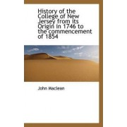 History of the College of New Jersey from Its Origin in 1746 to the Commencement of 1854 by John MacLean