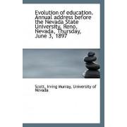 Evolution of Education. Annual Address Before the Nevada State University, Reno, Nevada, Thursday, J by Scott Irving Murray